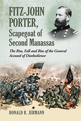 Fitz-John Porter, Scapegoat Of Second Manassas By Jermann, Donald R.
